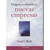 Origen Y Evolución De Nuevas Empresas - Bhidé [hgo]