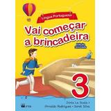 Vai Começar A Brincadeira - Lingua Portuguesa, V.3 - Educaçã