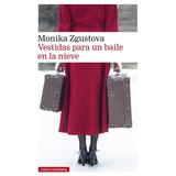 Vestidas Para Un Baile En La Nieve - Monika Zgustova