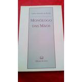 Monólogo Das Mãos Carlos Eduardo Da Rocha