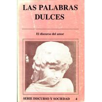 Palabras Dulces, Las (discurso Del Amor) - Noe Jitrik / Unam
