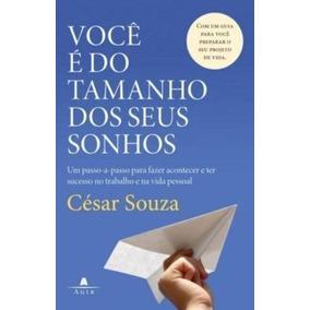 Livro Você É Do Tamanho Dos Seus Sonhos Cesar Souza