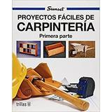 Proyectos Faciles De Carpinteria 1ra Y 2da Parte / Trillas