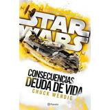 Star Wars Consecuencias Deuda Vida - Wendig - Planeta Libro
