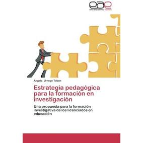 Libro Estrategia Pedagogica Para La Formacion En Investigaci