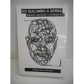 Livro Do Quilombo À Serra Cristiano Sobroza Monteiro