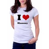 Camiseta I Love Manaus - 100% Poliester