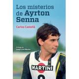 Libro : Los Misterios De Ayrton Senna - Carlos Castella