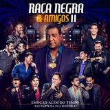 Dvd + Cd Raça Negra & Amigos 2 Ao Vivo (2017)