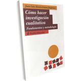 Cómo Hacer Investigación Cualitativa Fundamento Metodologia