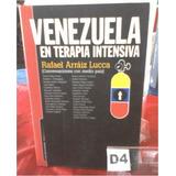 Libro Venezuela En Terapia Intensiva Rafael Arraiz Lucca