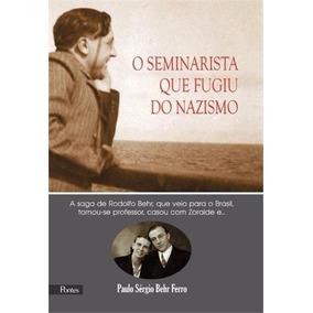 O Seminarista Que Fugiu Do Nazismo Paulo Sérgio Behr Ferro