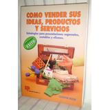 Como Vender Sus Ideas, Productos Y Servicios - C. Wilder