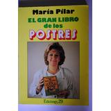 El Gran Libro De Los Postres. María Pilar Recetas Reposteria