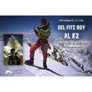 Del Fitz Roy Al K2 Sebastian De La Cruz 10 Años De Alta Mont