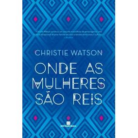 Onde As Mulheres São Reis, Watson, Christie Romances 2018