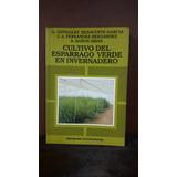 Libro Cultivo Del Esparrago Verde En Invernadero Mundiprensa