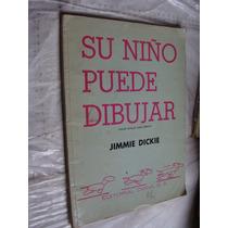 Libro Su Niño Puede Dibujar , Jimmie Dickie , Año 1980