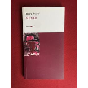Livro - Meu Amor - Beatriz Bracher - Ed. 34 - Seminovo