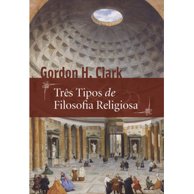 Livro Três Tipos De Filosofia Religiosa - Gordon H. Clark