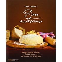 Pan Artesano: Recetas Rápidas Y Fáciles De Todo Envío Gratis