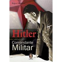 Livro Hitler Comandante Militar Rupert Matthews