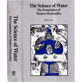 The Science Of Water: The Foundation Of Modern Hydraulics