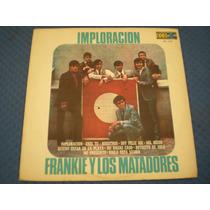 Disco Acetato Vinil Frankie Y Los Matadores Imploración Lp#
