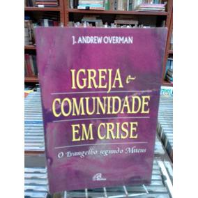 Igreja E Comunidade Em Crise J Andrew Overman
