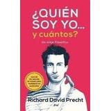 Quien Soy Yo Y Cuantos (un Viaje Filosófico)richard D Precht