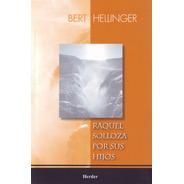 Bert Hellinger - Raquel Solloza Por Sus Hijos - Ed. Herder