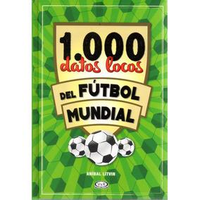 Libro: 1000 Datos Locos Del Futbol Mundial ( Anibal Litvin)