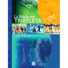 La Biblia Del Triatleta - Joe Friel - Paidotribo