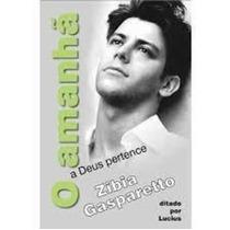 Livro O Amanhã A Deus Pertence Zibia Gasparetto