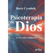 Psicoterapia De Dios, Boris Cyrulnik, Ed. Gedisa