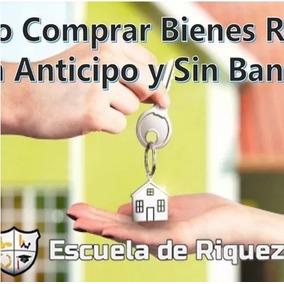 Curso Bienes Raices Sin Anticipo Y Sin Bancos