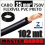 Cabo Fio Elétrico Flexível 25mm 750v Pvc 70ºc Preto * 102m *