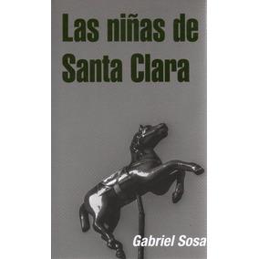 Libro: Las Niñas De Santa Clara ( Gabriel Sosa)