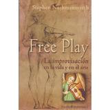 Free Play La Improvisación En La Vida Y En El Arte