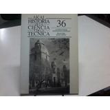 Historia De La Ciencia Y De La Técnica- Akal Tomo 36- La Cie
