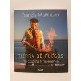 Tierra De Fuegos, Mi Cocina Irreverente - Francis Mallmann