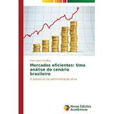 Mercados Eficientes: Uma Analise Do Cenario Brasileiro; Sch