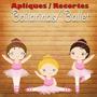 Pacote Com 20 Apliques / Recortes - Bailarina / Ballet