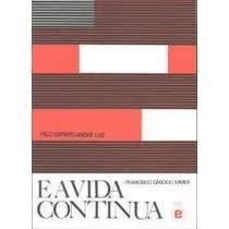 Livro E A Vida Continua Francisco Cândido Xavier/ André Luis