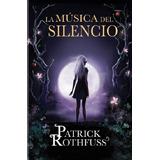 La Música Del Silencio - Patric Rothfuss - Libro