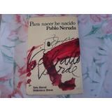 Para Nacer He Nacido - Pablo Neruda - Libro