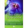 Cómo Curar La Artritis (medicina Natural); Bruce Fife