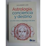 Astrologia, Consciencia Y Destino, Alejandro Lodi