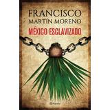 México Esclavizado - Nuevo Libro De Francisco Martín Moreno