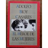 Adolfo Bioy Casares - El Héroe De Las Mujeres
